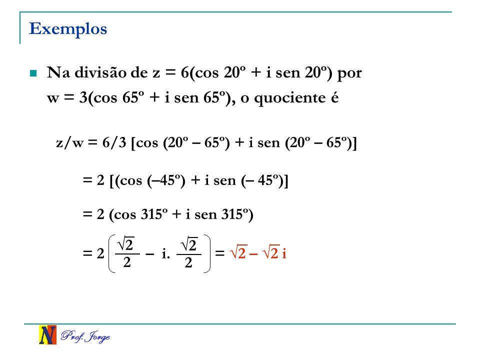 Exemplos Na divisão de z = 6(cos 20º + i sen 20º) por