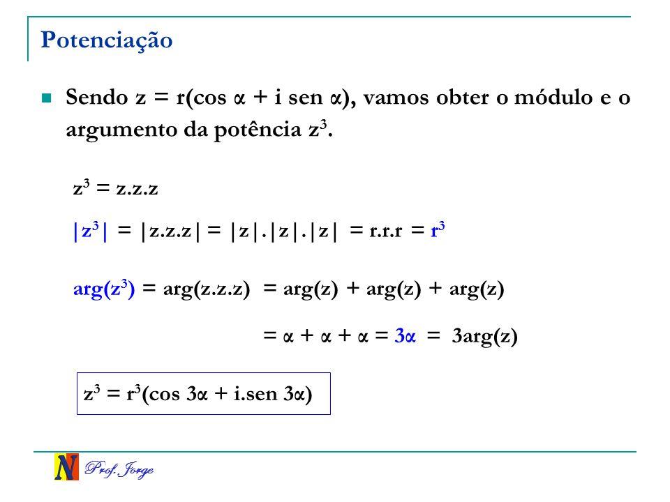 Potenciação Sendo z = r(cos α + i sen α), vamos obter o módulo e o argumento da potência z3. z3 = z.z.z.