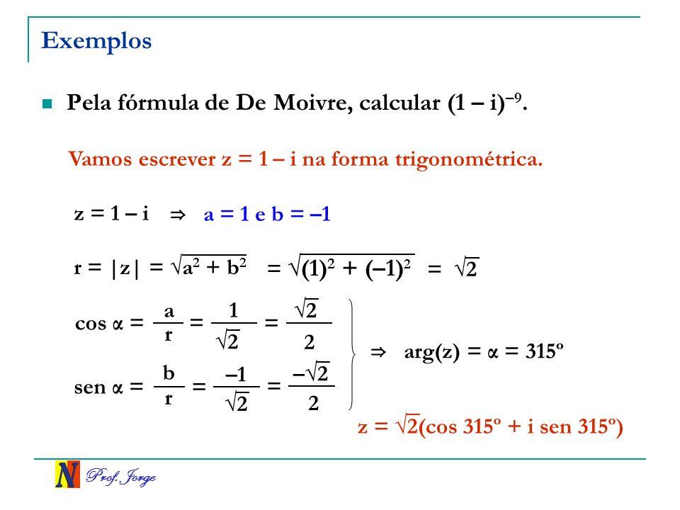 Exemplos Pela fórmula de De Moivre, calcular (1 – i)–9.