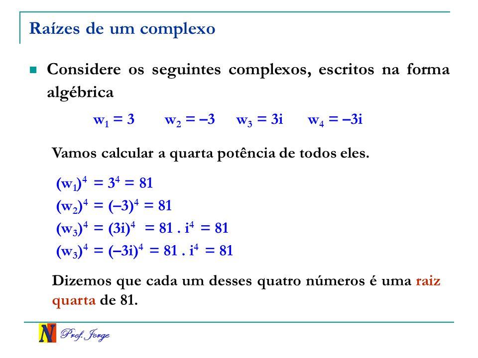Raízes de um complexo Considere os seguintes complexos, escritos na forma algébrica. w1 = 3. w2 = –3.
