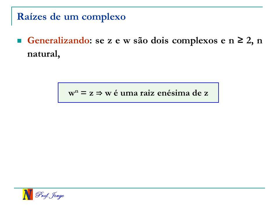 wn = z ⇒ w é uma raiz enésima de z