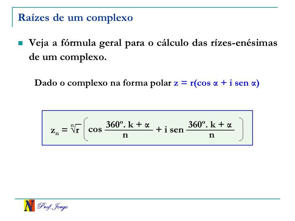 Raízes de um complexo Veja a fórmula geral para o cálculo das rízes-enésimas de um complexo. Dado o complexo na forma polar z = r(cos α + i sen α)