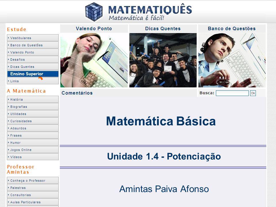 Matemática Básica Unidade 1.4 - Potenciação Amintas Paiva Afonso