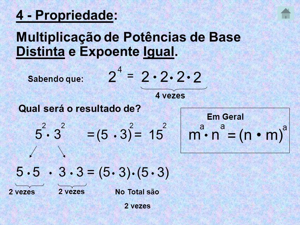 2 2 2 2 2 m n = (n • m) 4 - Propriedade: