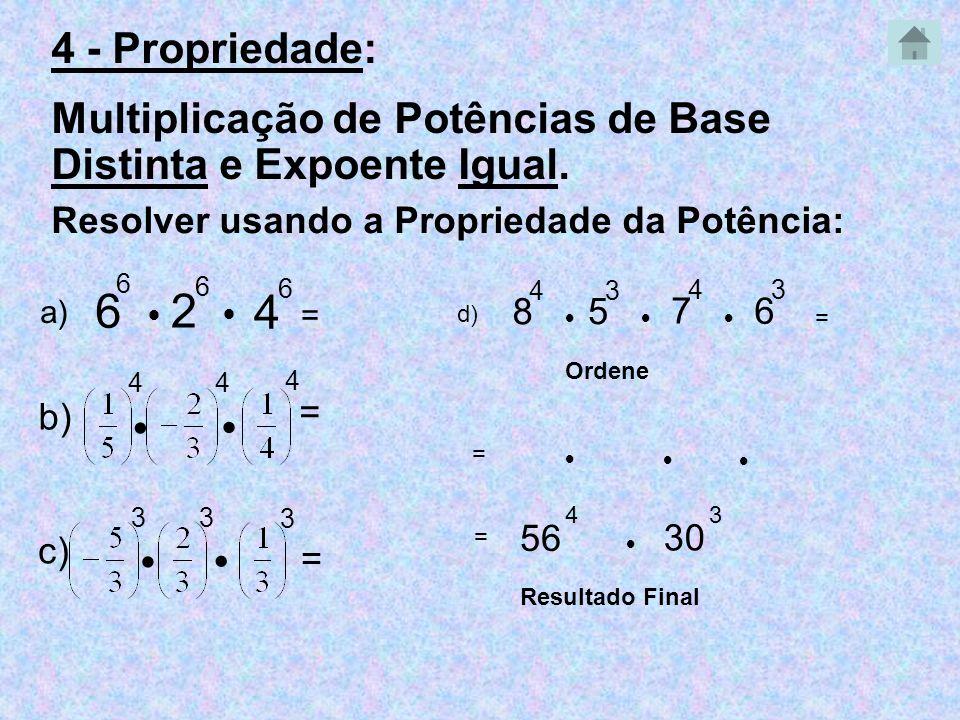4 - Propriedade: Multiplicação de Potências de Base Distinta e Expoente Igual. Resolver usando a Propriedade da Potência: