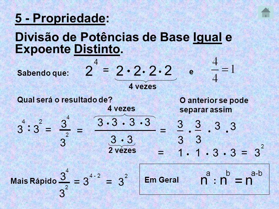 5 - Propriedade: Divisão de Potências de Base Igual e Expoente Distinto. 4. 2. = 2. 2. 2. 2.