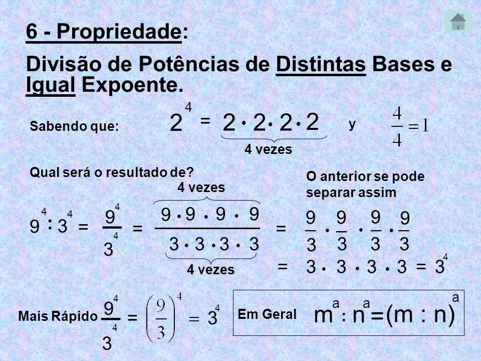 ─ ─ 2 2 2 2 2 m n = (m : n) 6 - Propriedade:
