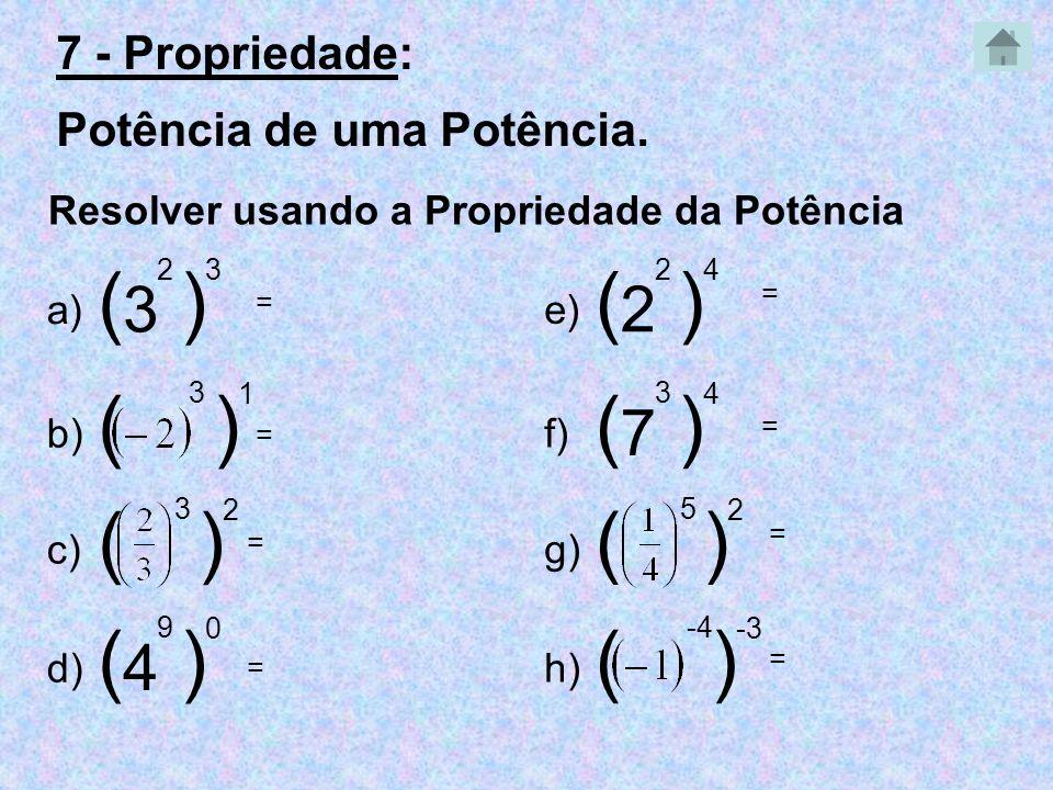 ( ) ( ) ( ) ( ) ( ) ( ) ( ) ( ) 3 2 7 4 7 - Propriedade: