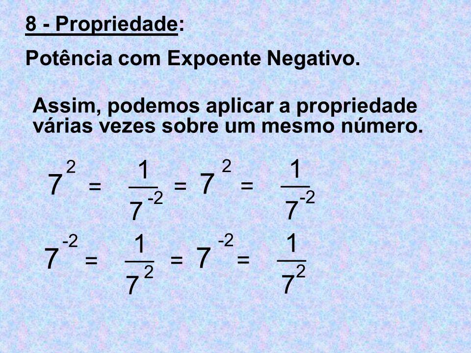 7 7 7 7 1 1 __ __ 7 7 1 1 __ __ 7 7 = = = = = = 8 - Propriedade: