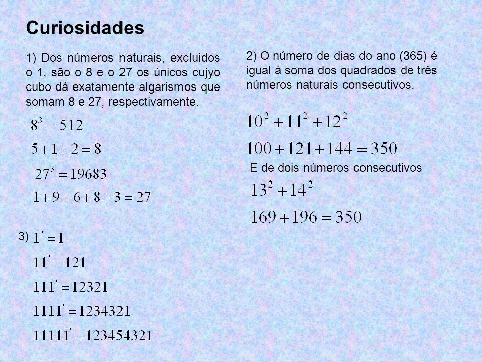 Curiosidades 1) Dos números naturais, excluidos o 1, são o 8 e o 27 os únicos cujyo cubo dá exatamente algarismos que somam 8 e 27, respectivamente.