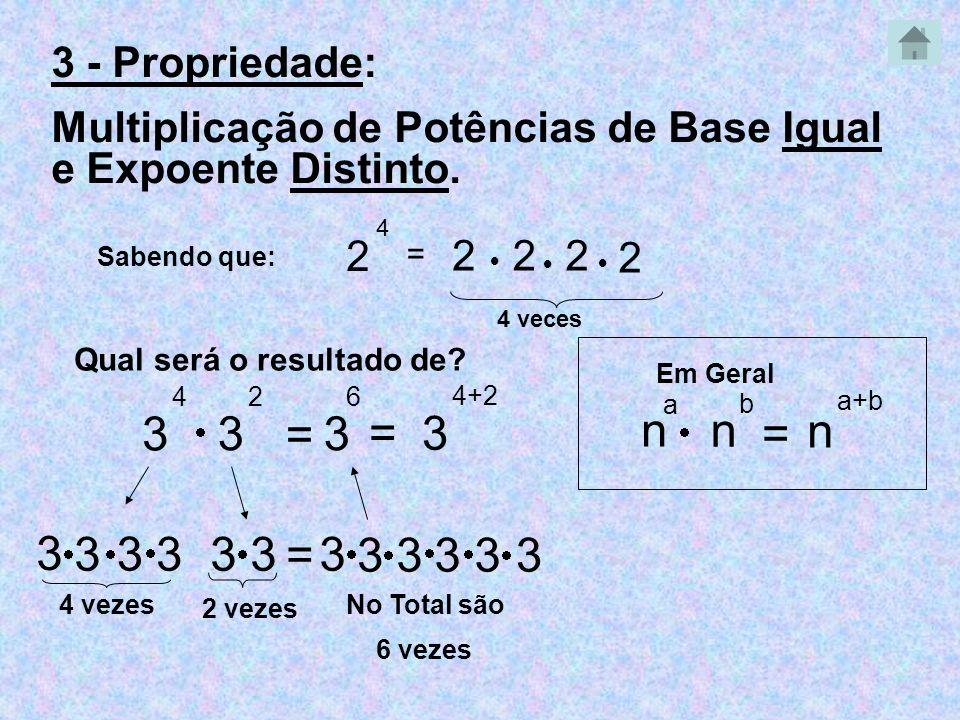 3 3 = 3 = 3 n n = n 3 3 3 3 3 3 = 3 3 3 3 3 3 3 - Propriedade: