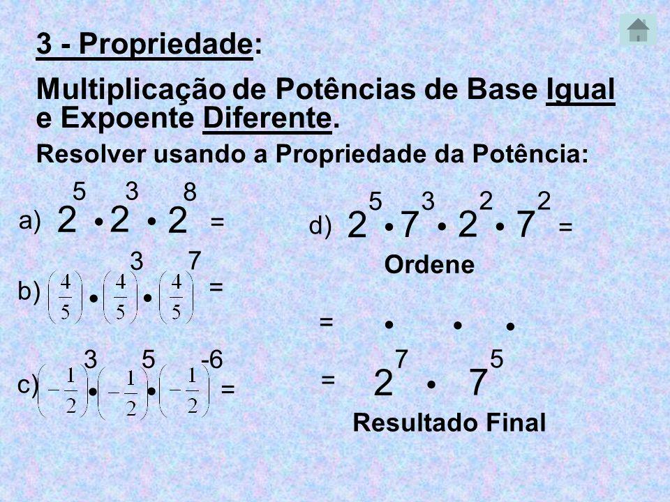 3 - Propriedade: Multiplicação de Potências de Base Igual e Expoente Diferente. Resolver usando a Propriedade da Potência:
