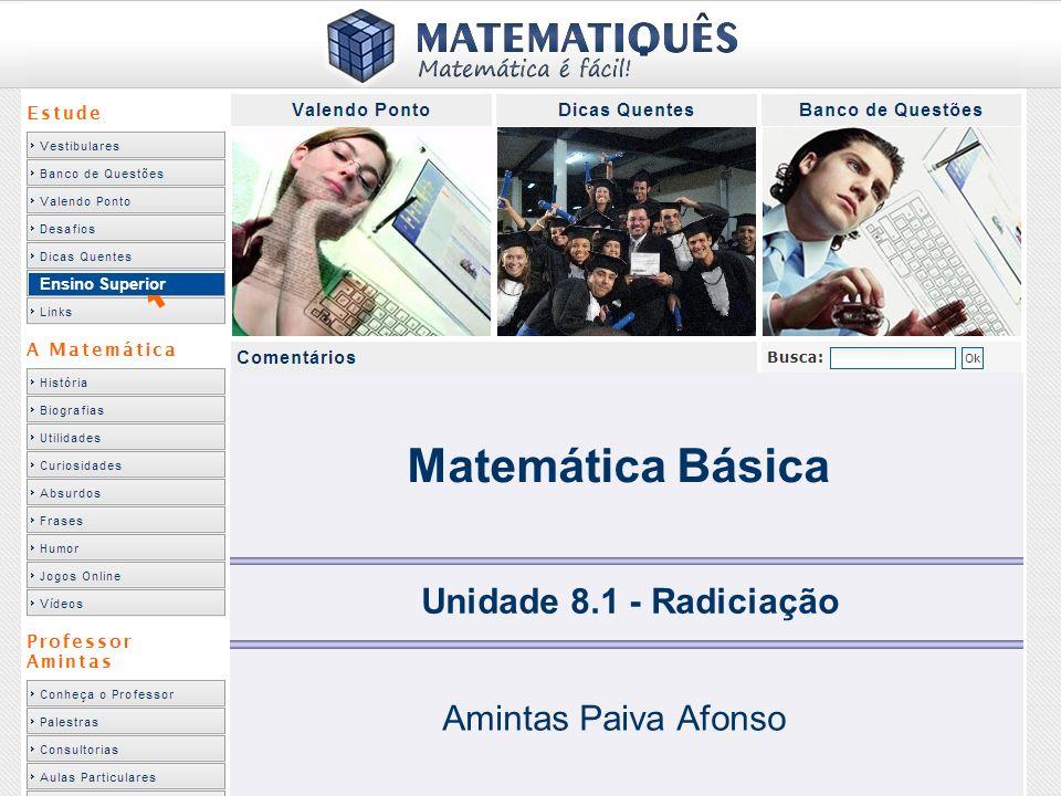 Matemática Básica Unidade 8.1 - Radiciação Amintas Paiva Afonso