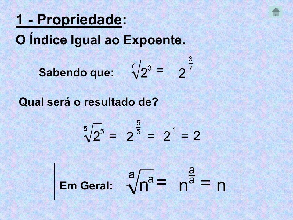 = = n n n n 1 - Propriedade: O Índice Igual ao Expoente. 2 2 = 2 2 2 =