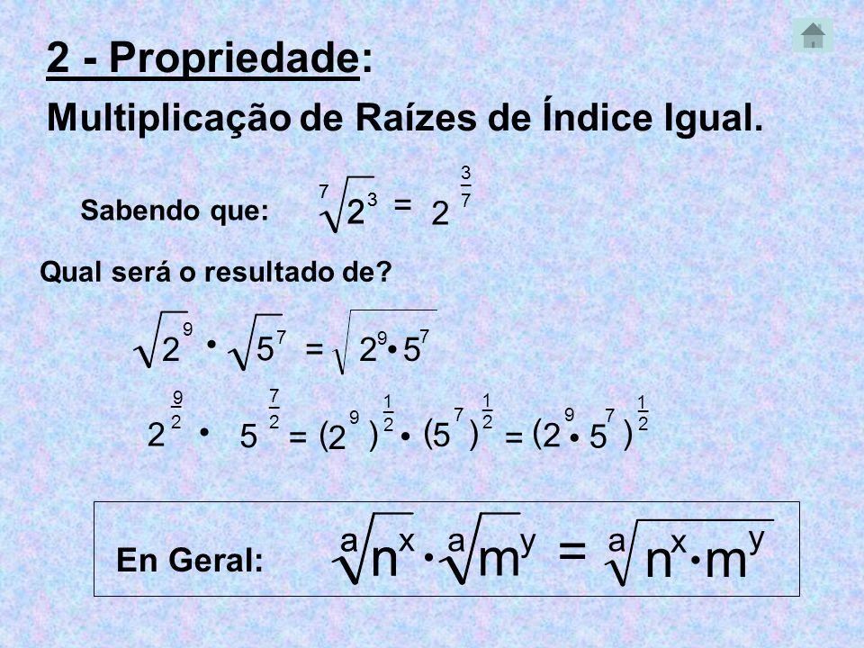 = n n m n m 2 - Propriedade: Multiplicação de Raízes de Índice Igual.