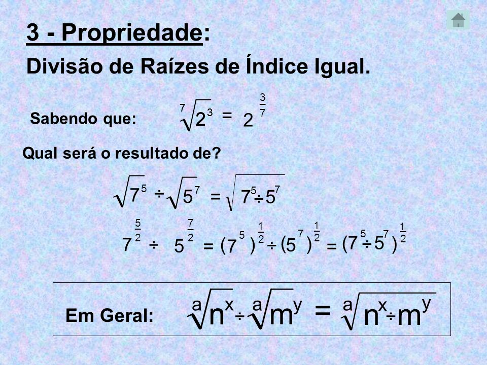n n = m n m 3 - Propriedade: Divisão de Raízes de Índice Igual. 2 2 =