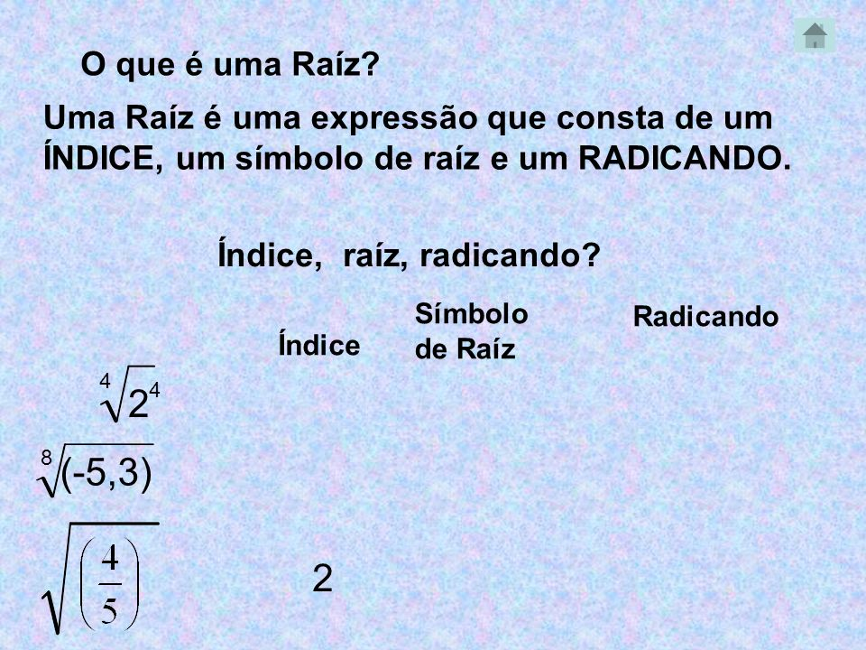 O que é uma Raíz Uma Raíz é uma expressão que consta de um ÍNDICE, um símbolo de raíz e um RADICANDO.