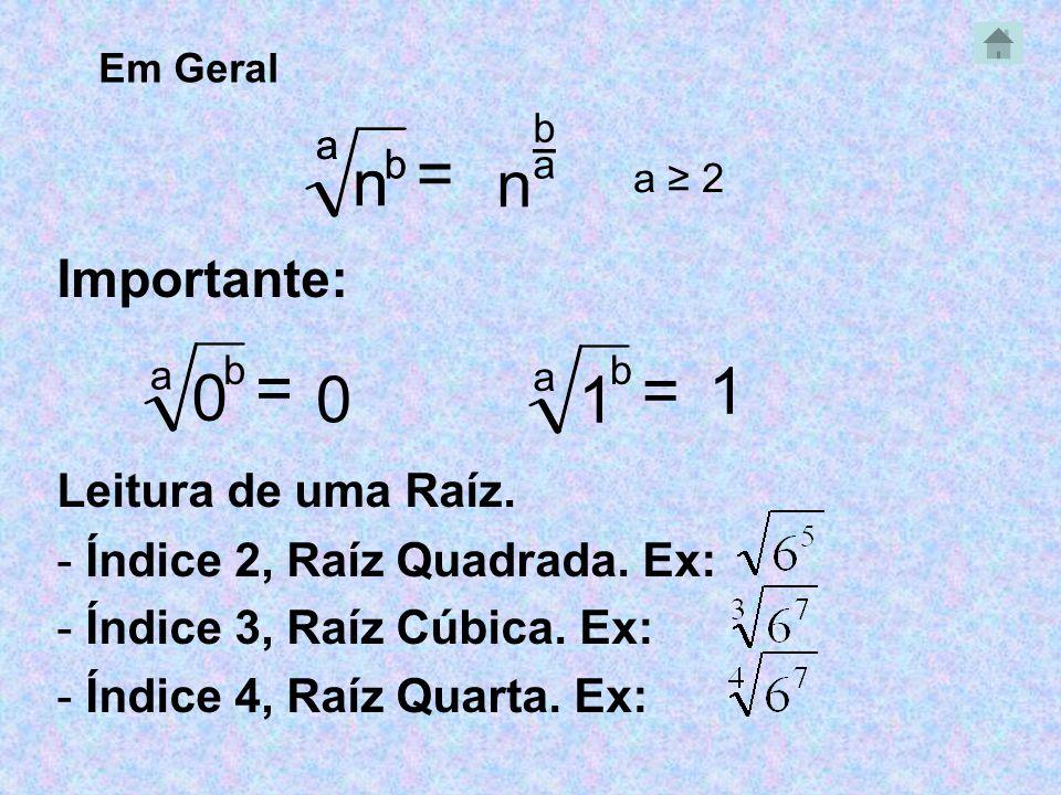 n n = n = = 1 1 Importante: Leitura de uma Raíz.