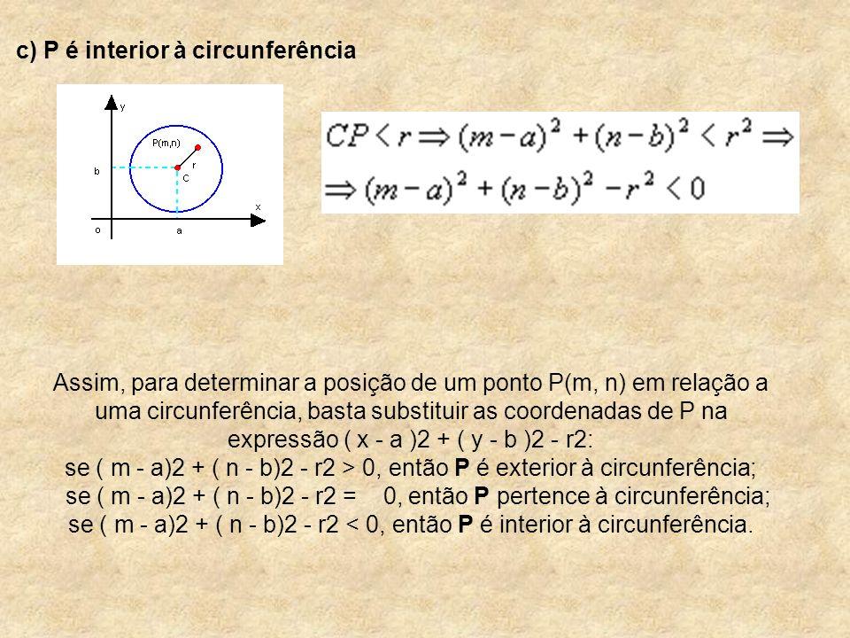 c) P é interior à circunferência