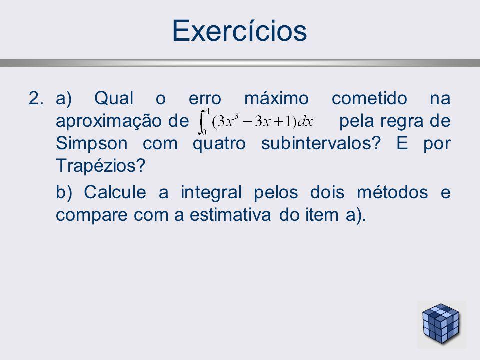 Exercícios a) Qual o erro máximo cometido na aproximação de pela regra de Simpson com quatro subintervalos E por Trapézios