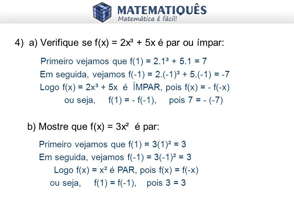 4) a) Verifique se f(x) = 2x³ + 5x é par ou ímpar: