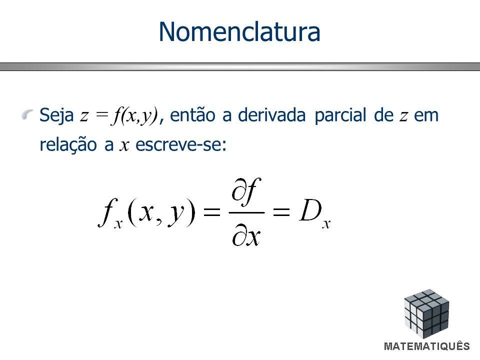 Nomenclatura Seja z = f(x,y), então a derivada parcial de z em relação a x escreve-se:
