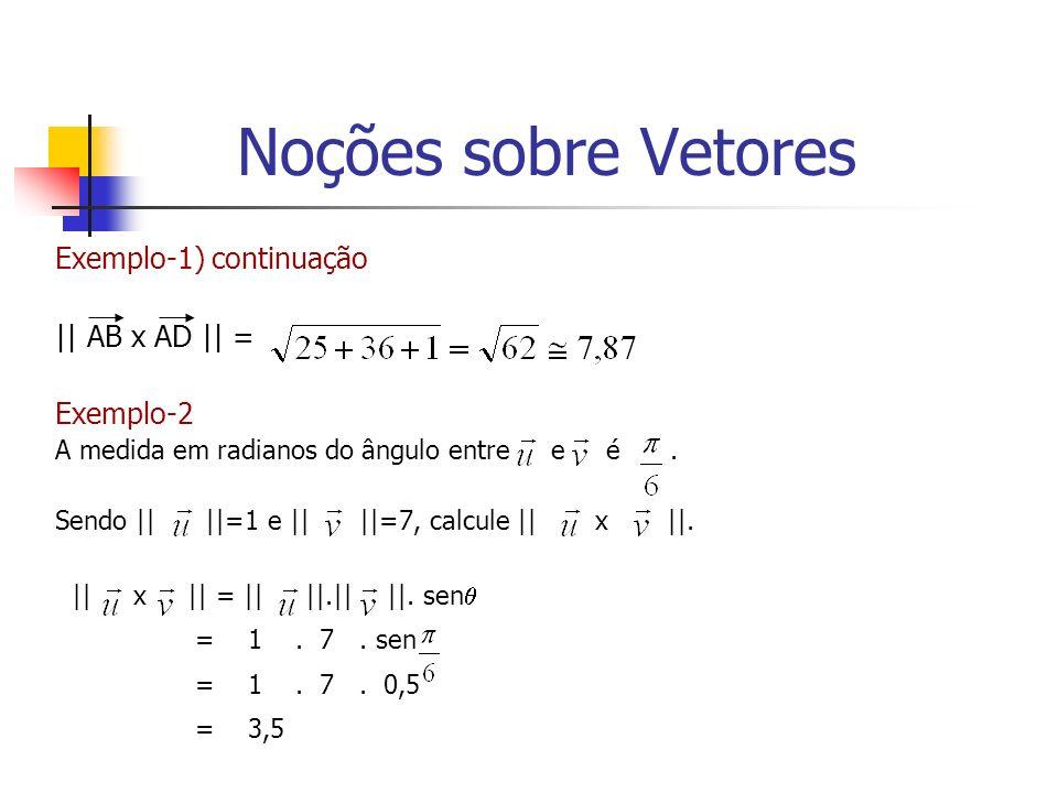 Noções sobre Vetores Exemplo-1) continuação || AB x AD || = Exemplo-2