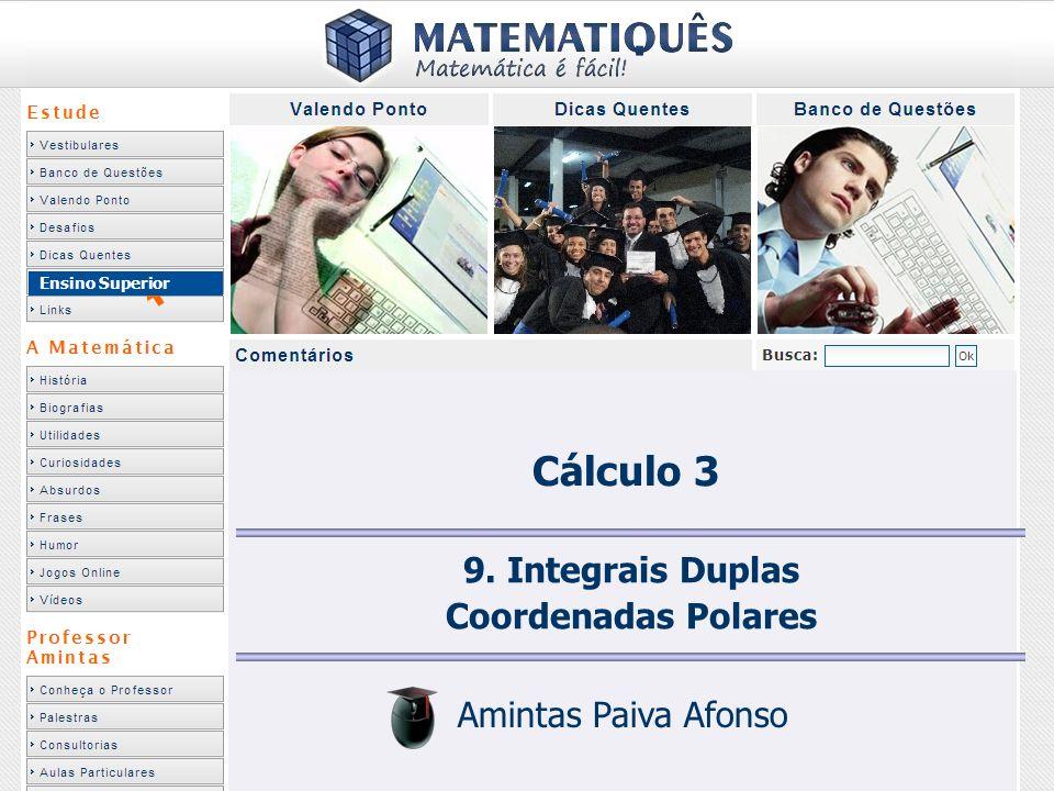 Cálculo 3 9. Integrais Duplas Coordenadas Polares Amintas Paiva Afonso