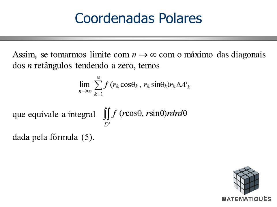 Coordenadas Polares Assim, se tomarmos limite com n   com o máximo das diagonais dos n retângulos tendendo a zero, temos.