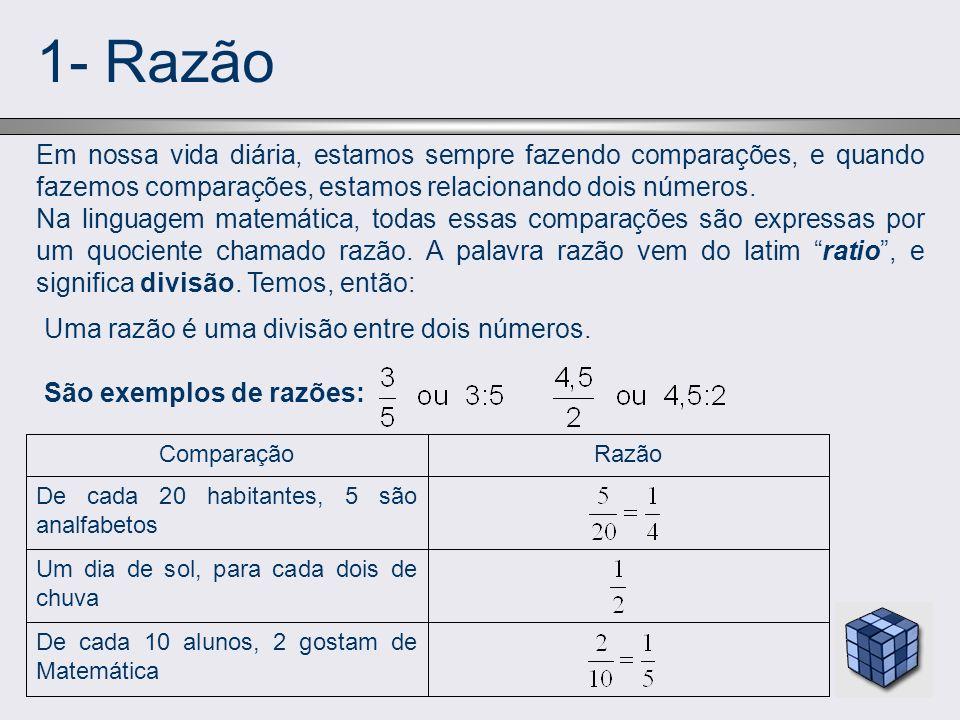 1- RazãoEm nossa vida diária, estamos sempre fazendo comparações, e quando fazemos comparações, estamos relacionando dois números.