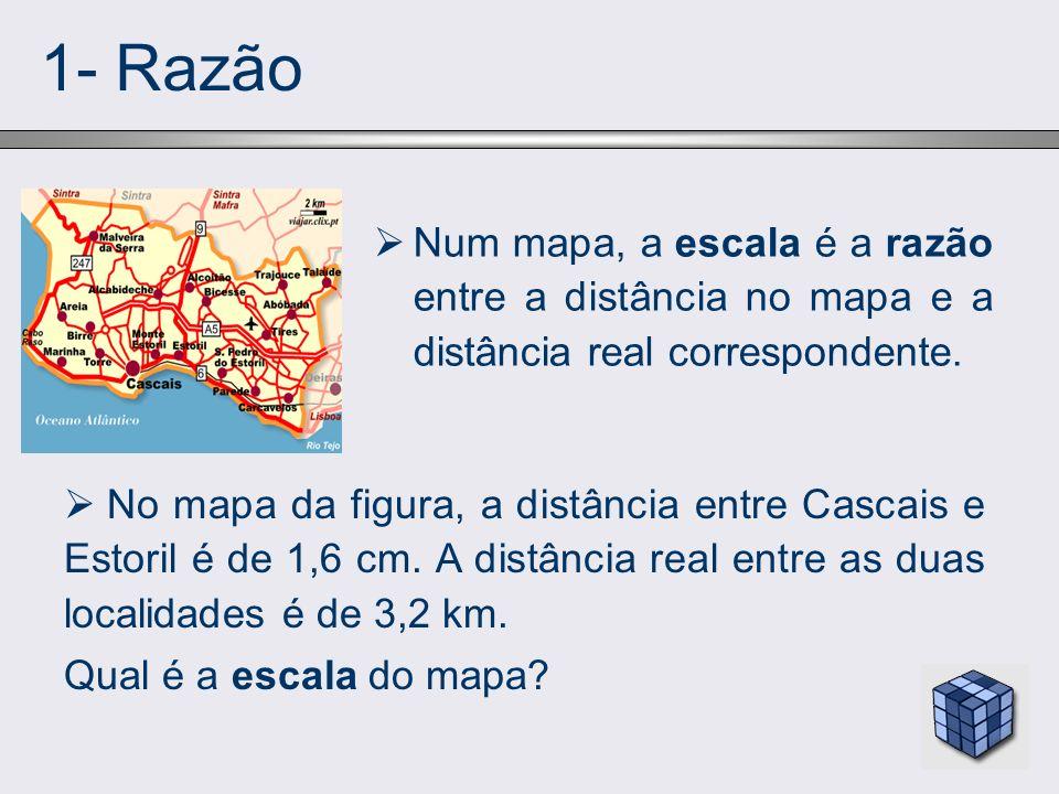 1- RazãoNum mapa, a escala é a razão entre a distância no mapa e a distância real correspondente.