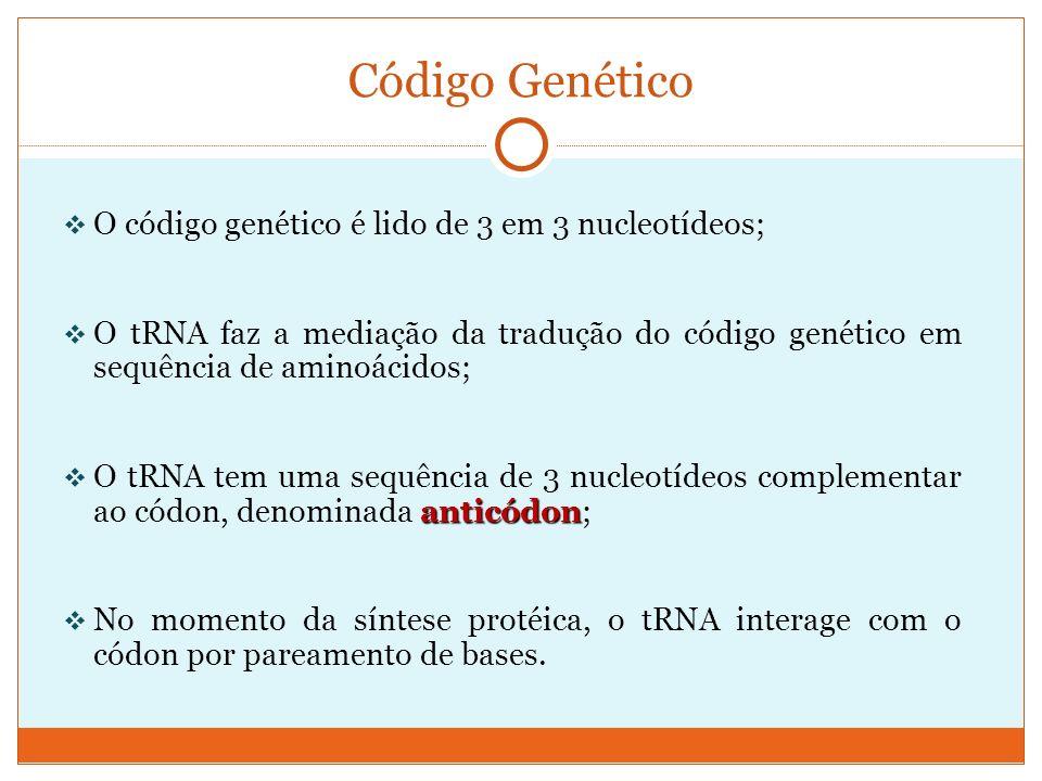 Código Genético O código genético é lido de 3 em 3 nucleotídeos;
