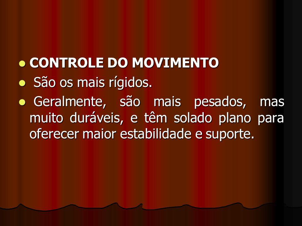 CONTROLE DO MOVIMENTO São os mais rígidos.