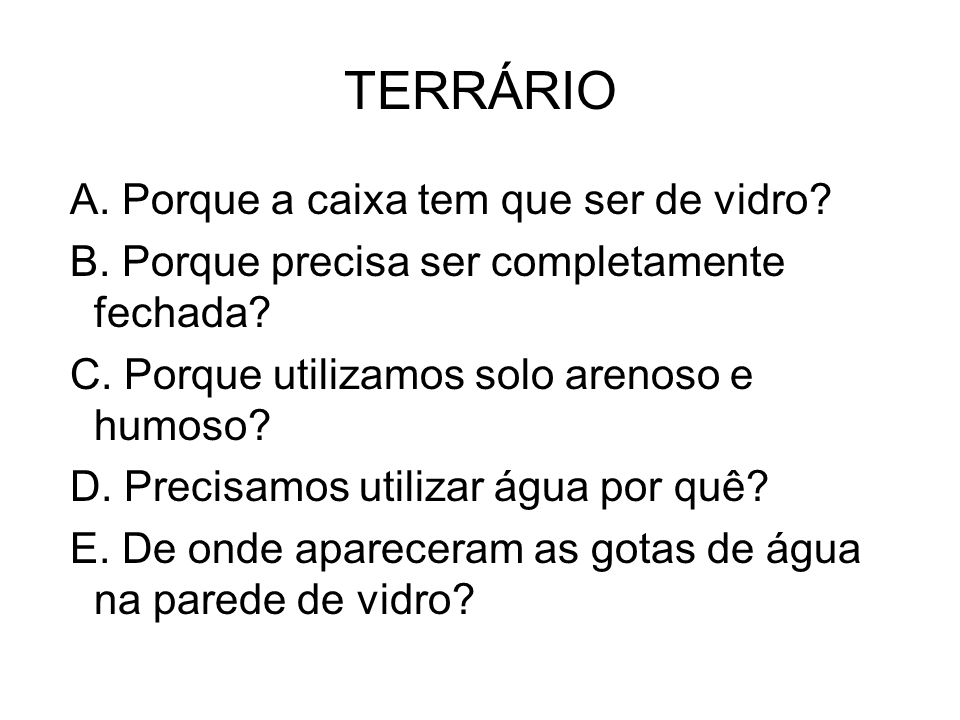 TERRÁRIO A. Porque a caixa tem que ser de vidro