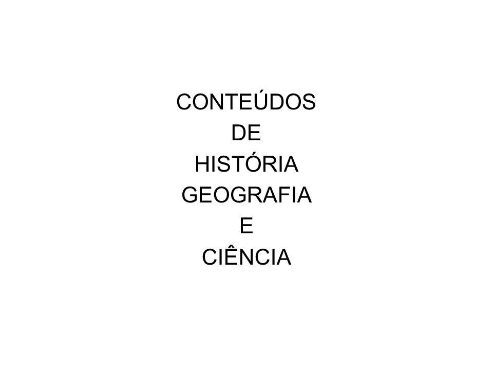 CONTEÚDOS DE HISTÓRIA GEOGRAFIA E CIÊNCIA