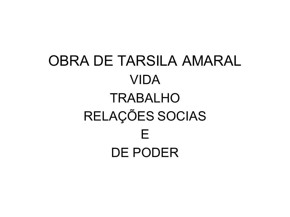 OBRA DE TARSILA AMARAL VIDA TRABALHO RELAÇÕES SOCIAS E DE PODER
