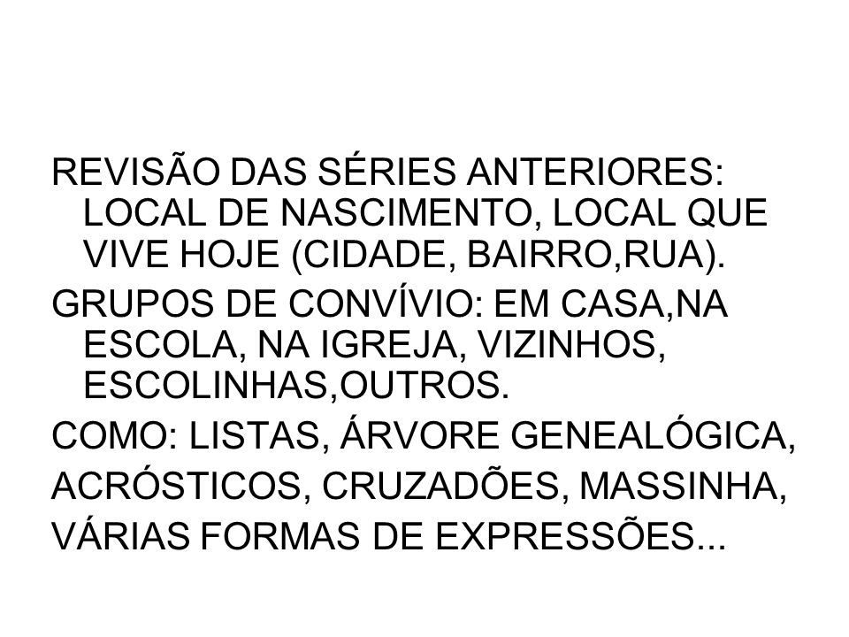 REVISÃO DAS SÉRIES ANTERIORES: LOCAL DE NASCIMENTO, LOCAL QUE VIVE HOJE (CIDADE, BAIRRO,RUA).