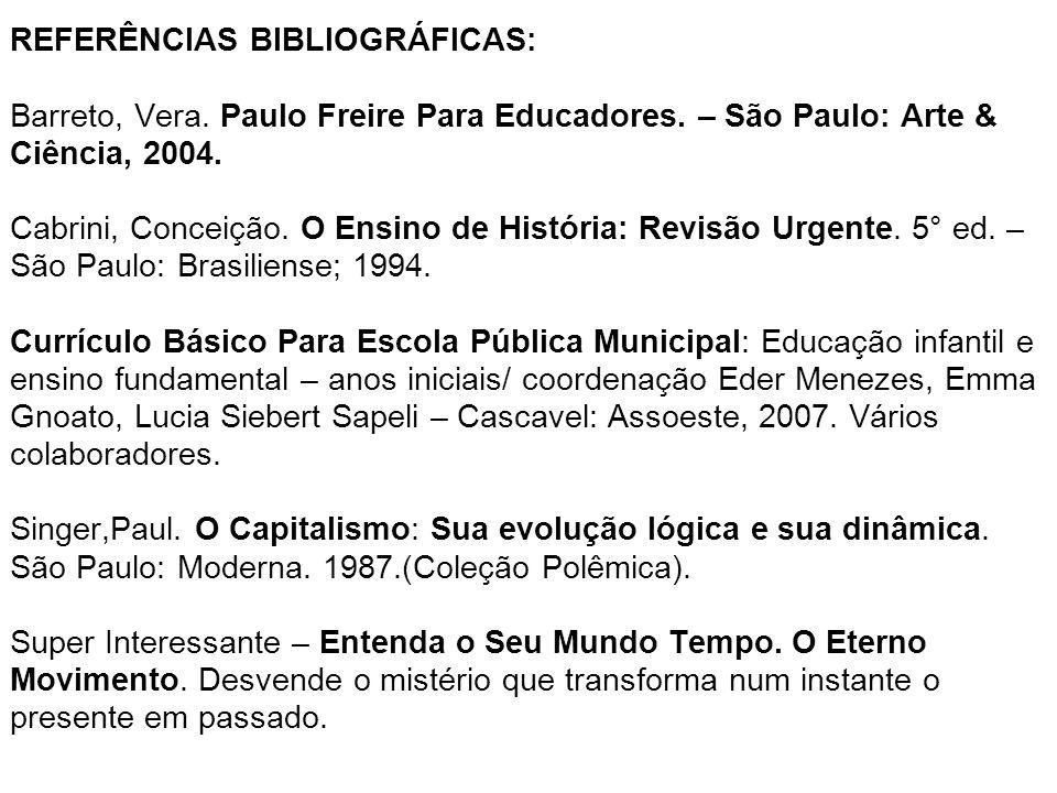 REFERÊNCIAS BIBLIOGRÁFICAS: Barreto, Vera. Paulo Freire Para Educadores.