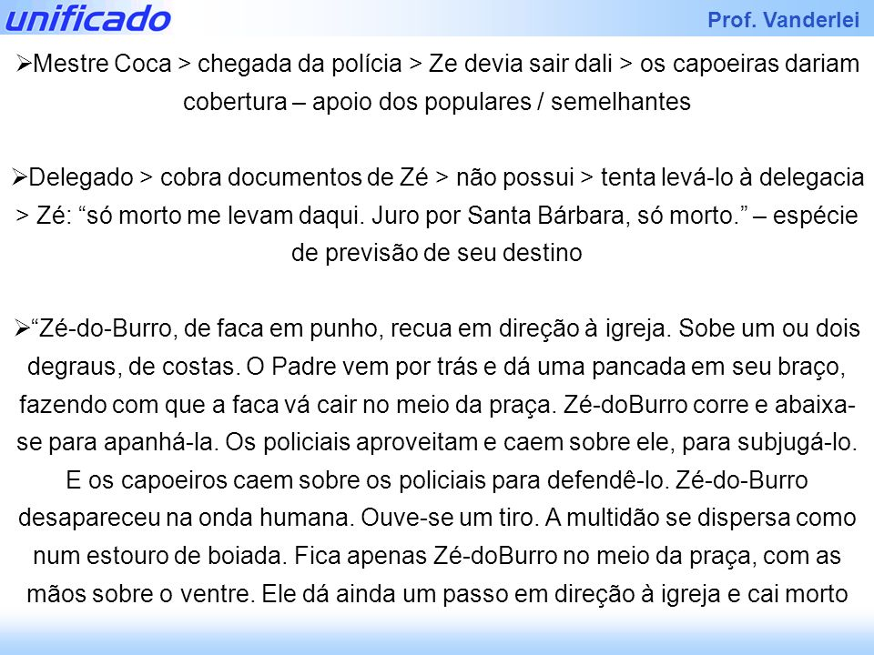 Mestre Coca > chegada da polícia > Ze devia sair dali > os capoeiras dariam cobertura – apoio dos populares / semelhantes