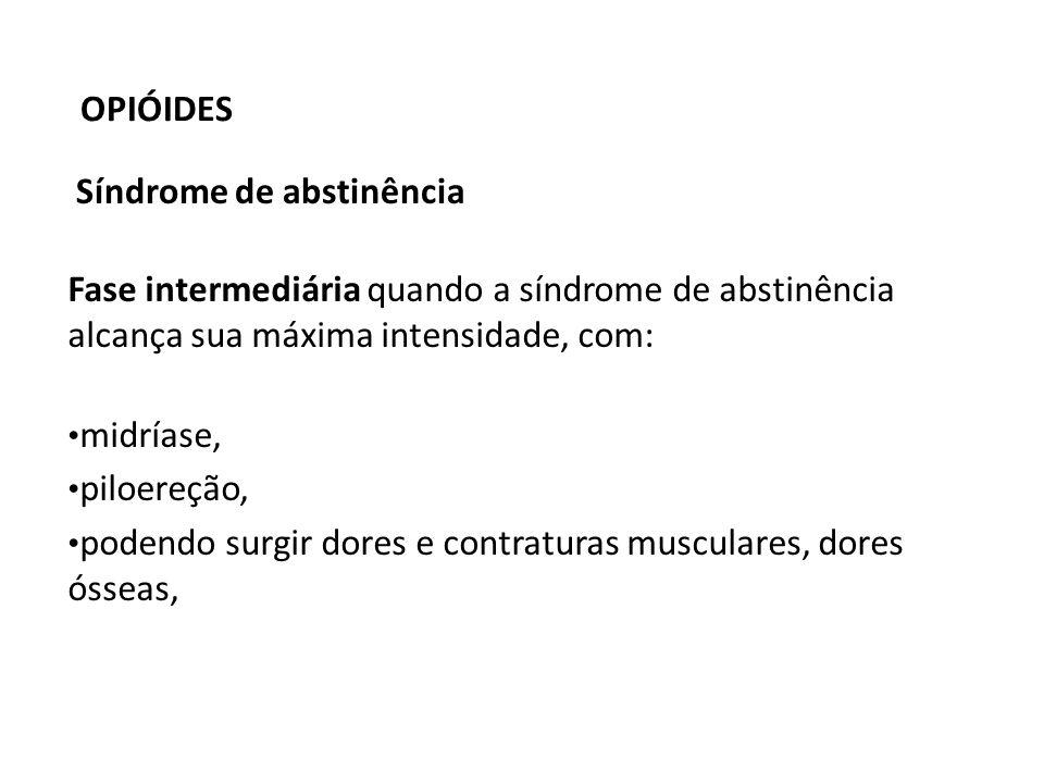 OPIÓIDESSíndrome de abstinência. Fase intermediária quando a síndrome de abstinência alcança sua máxima intensidade, com: