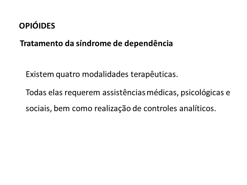 OPIÓIDES Tratamento da síndrome de dependência. Existem quatro modalidades terapêuticas.