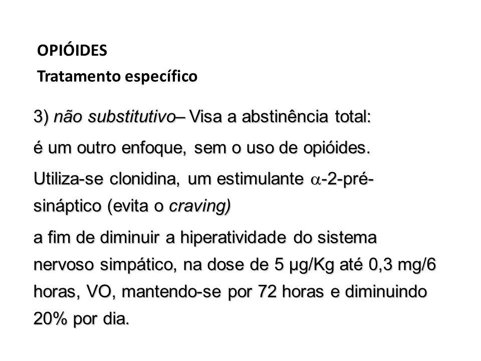 OPIÓIDES Tratamento específico. 3) não substitutivo– Visa a abstinência total: é um outro enfoque, sem o uso de opióides.