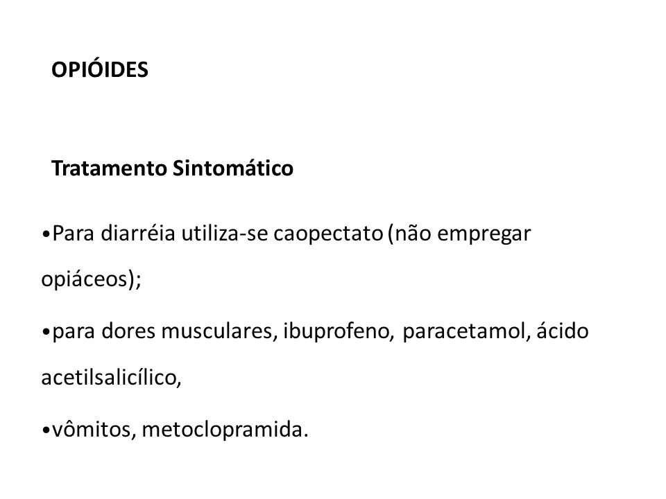 OPIÓIDESTratamento Sintomático. Para diarréia utiliza-se caopectato (não empregar opiáceos);