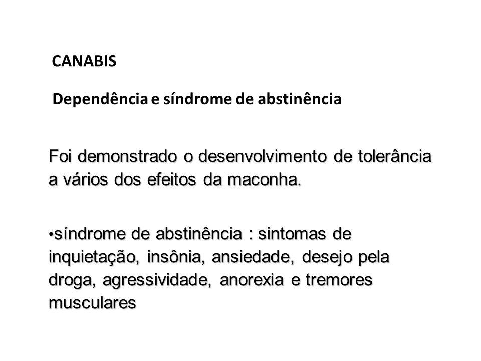 CANABISDependência e síndrome de abstinência. Foi demonstrado o desenvolvimento de tolerância a vários dos efeitos da maconha.