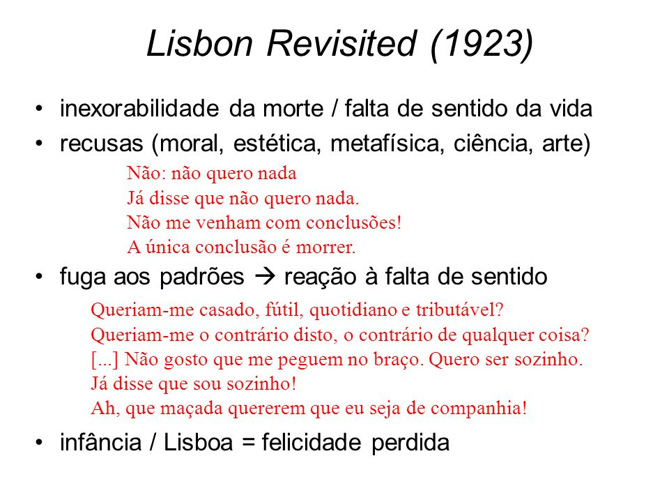 Lisbon Revisited (1923) inexorabilidade da morte / falta de sentido da vida. recusas (moral, estética, metafísica, ciência, arte)