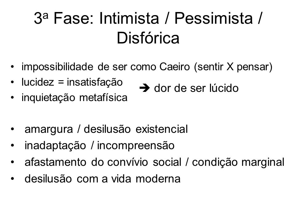 3a Fase: Intimista / Pessimista / Disfórica