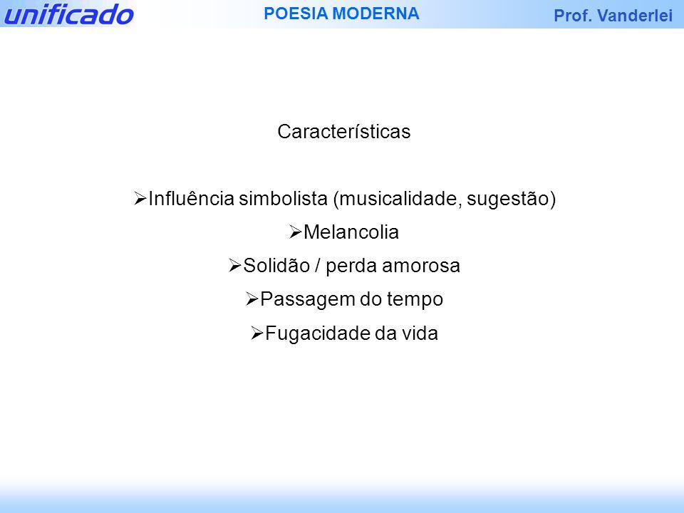 Influência simbolista (musicalidade, sugestão) Melancolia