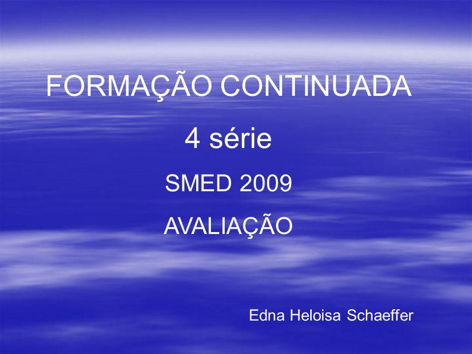 FORMAÇÃO CONTINUADA 4 série SMED 2009 AVALIAÇÃO Edna Heloisa Schaeffer