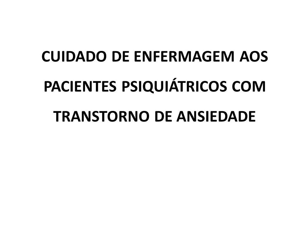 CUIDADO DE ENFERMAGEM AOS PACIENTES PSIQUIÁTRICOS COM TRANSTORNO DE ANSIEDADE