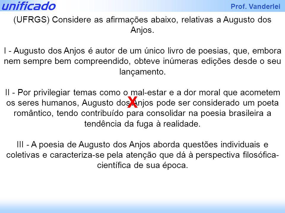 (UFRGS) Considere as afirmações abaixo, relativas a Augusto dos Anjos.
